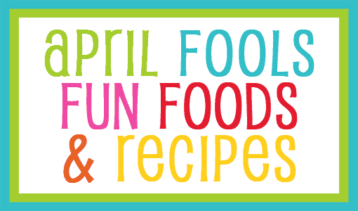 Apirl Fools Foods And Recipes