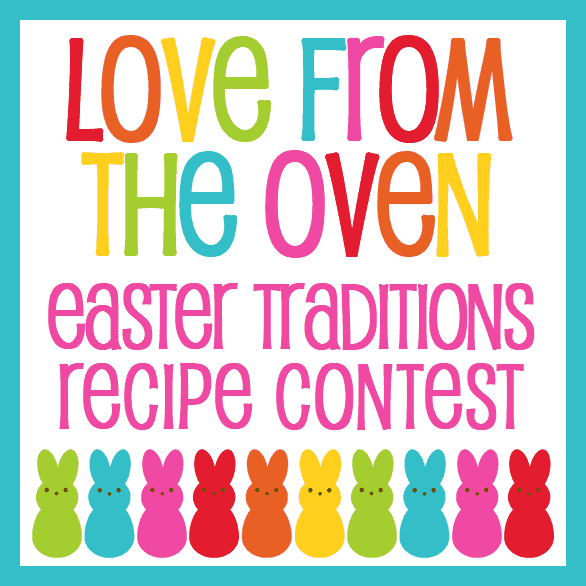 Love From The Oven Easter Traditions Recipe Contest