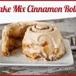 Cake Mix Cinnamon Rolls – A Great Mother's Day Breakfast Idea
