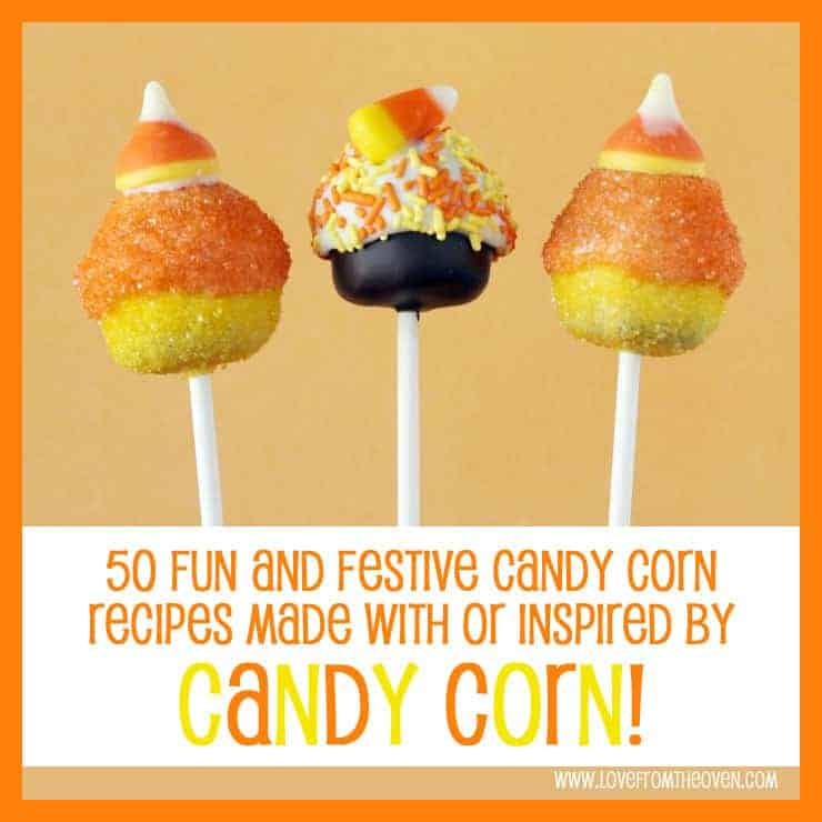 Over 50 Candy Corn Recipes at Love From The Oven