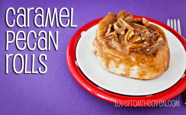 Caramel Pecan Rolls • Love From The Oven