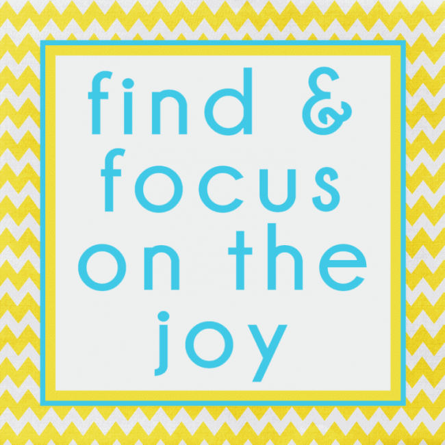 find and focus on the joy