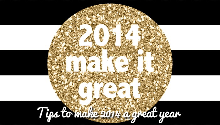 Tips To Make 2014 A Great Year
