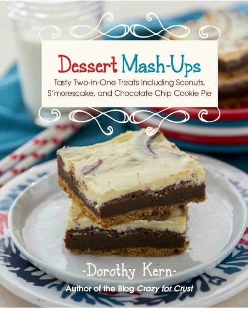 Dessert Mash-Ups Cookbook by Dorothy Kern of Crazy For Crust