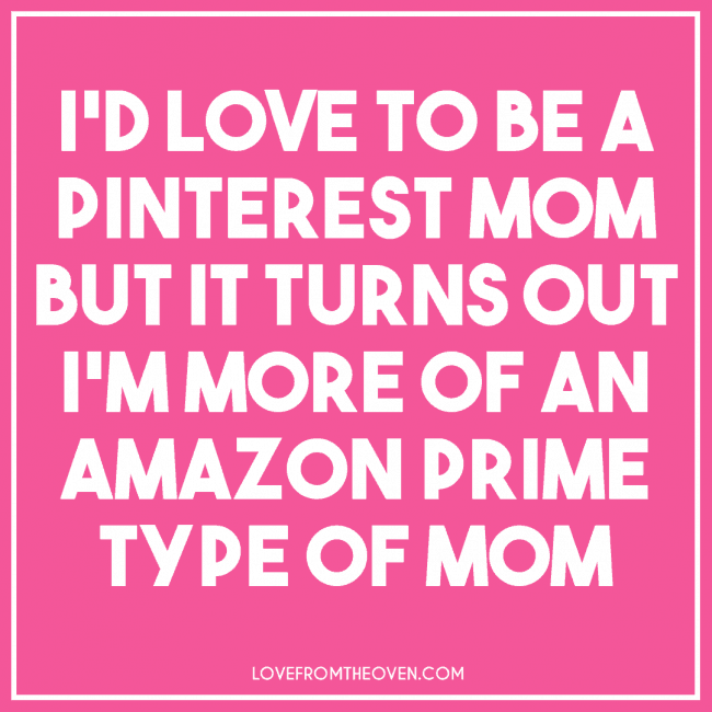 I'm more of an Amazon mom than a Pinterest mom