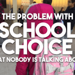 The Problem With School Choice (That Nobody Is Talking About)
